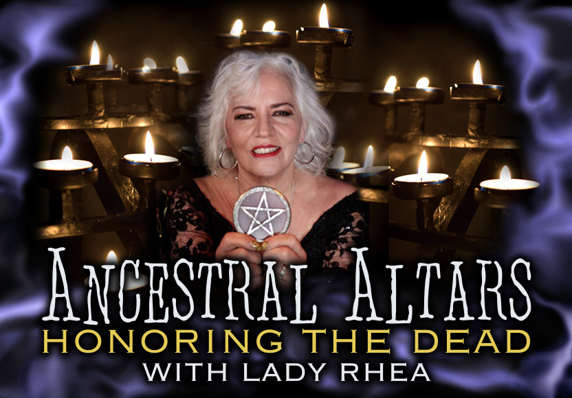 Ancestral Altars: Honoring the Dead with Lady Rhea
